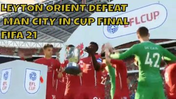 (FIFA21) LEYTON ORIENT BEAT MANCHESTER CITY IN CUP FINAL! FACE ROMA IN EUROPA